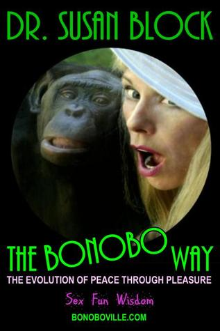 The Bonobo Way, by Dr. Susan Block